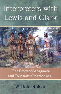 Interpreters with Lewis and Clark: The Story of Sacagawea and Toussaint Charbonneau - Nelson, W Dale