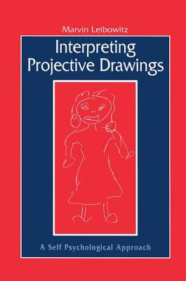 Interpreting Projective Drawings: A Self-Psychological Approach - Leibowitz, Marvin