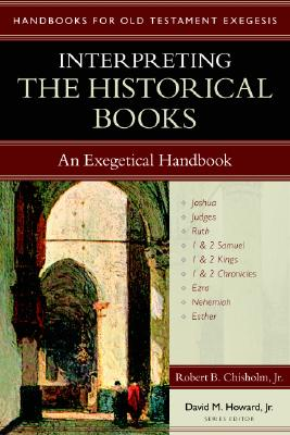 Interpreting the Historical Books: An Exegetical Handbook - Chisholm, Robert B, and Howard, David M, Jr. (Editor)