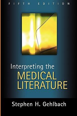 Interpreting the Medical Literature - Gehlbach, Stephen H.