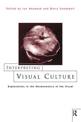 Interpreting Visual Culture - Sandywell, Barry (Editor), and Heywood, Ian (Editor)
