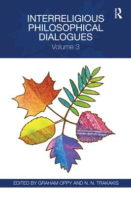 Interreligious Philosophical Dialogues: Volume 3 - Oppy, Graham (Editor), and Trakakis, N.N. (Editor)