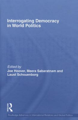 Interrogating Democracy in World Politics - Hoover, Joe (Editor), and Sabaratnam, Meera (Editor), and Schouenborg, Laust (Editor)
