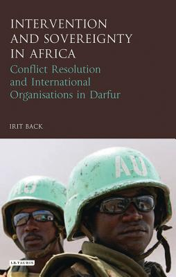 Intervention and Sovereignty in Africa: Conflict Resolution and International Organisations in Darfur - Back, Irit