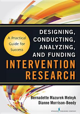 Intervention Research: Designing, Conducting, Analyzing, and Funding - Melnyk, Bernadette, PhD, RN, Faan, and Morrison-Beedy, Dianne, PhD, RN, Faan