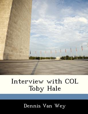 Interview with Col Toby Hale - Van Wey, Dennis