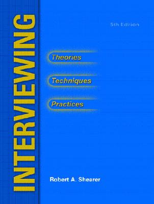 Interviewing: Theories, Techniques and Practices - Shearer, Robert A