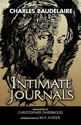 Intimate Journals - Baudelaire, Charles P, and Isherwood, Christopher (Translated by), and Auden, W H (Introduction by)
