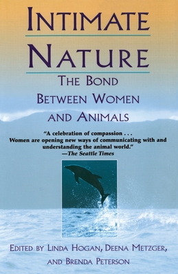 Intimate Nature: The Bond Between Women and Animals - Peterson, Barbara, and Peterson, Brenda, and Metzger, Deena