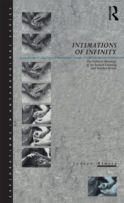 Intimations of Infinity: The Cultural Meanings of the Iqwaye Counting and Number Systems - Mimica, Jadran