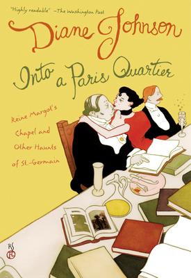 Into a Paris Quartier: Reine Margot's Chapel and Other Haunts of St.-Germain - Johnson, Diane