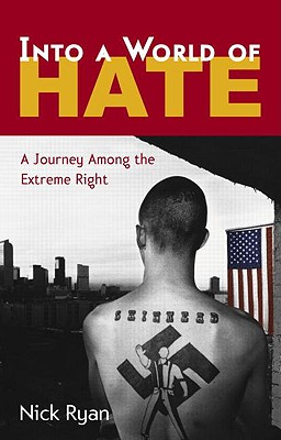 Into a World of Hate: A Journey Among the Extreme Right - Ryan, Nick