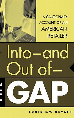 Into--And Out Of--The Gap: A Cautionary Account of an American Retailer - Nevaer, Louis E V