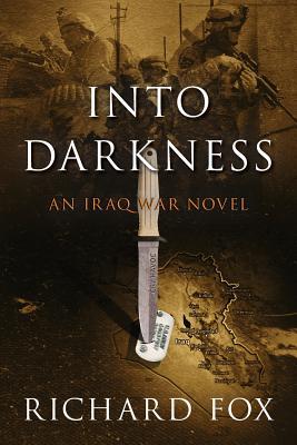Into Darkness: An Iraq War Novel - Fox, Richard