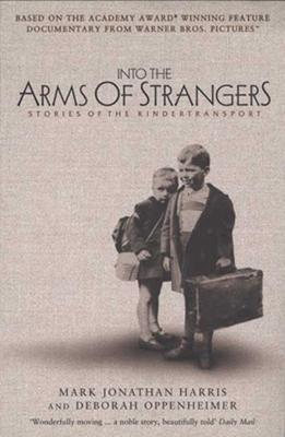 Into the Arms of Strangers: Stories of the Kindertransport - Harris, Mark Jonathan (Editor), and Oppenheimer, Deborah (Editor)