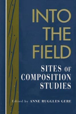 Into the Field - Gere, Anne Ruggles (Editor)