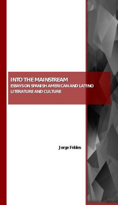 Into the Mainstream: Essays on Spanish American and Latino Literature and Culture - Febles, Jorge (Editor)