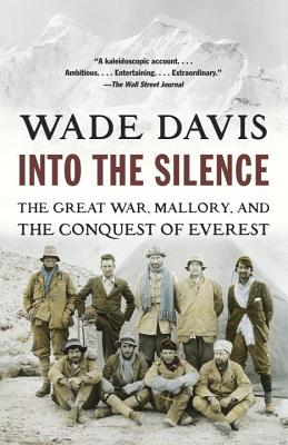 Into the Silence: The Great War, Mallory, and the Conquest of Everest - Davis, Wade, Professor, PhD