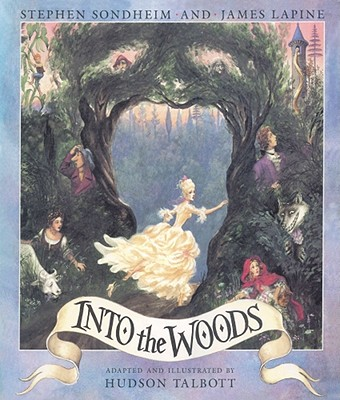 Into the Woods - Sondheim, Stephen, and Lapine, James, Professor, and Talbott, Hudson