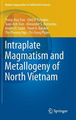 Intraplate Magmatism and Metallogeny of North Vietnam - Tran, Hoa Trong, and Polyakov, Gleb V., and Tran, Anh Tuan