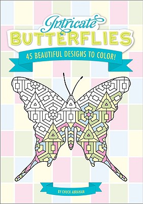 Intricate Butterflies: 45 Beautiful Designs to Color! - Abraham, Chuck