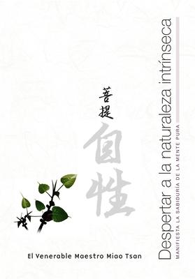 Intrinsic Awakened Nature: Manifesting the Wisdom of the Mind - Miao Tsan, Venerable Master
