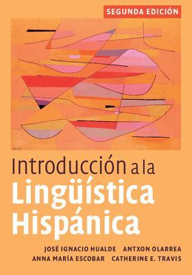 Introducción a la Lingüística Hispánica - Hualde, José Ignacio, and Olarrea, Antxon, Professor, and Escobar, Anna María