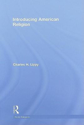 Introducing American Religion - Lippy Charles, and Lippy, Charles H