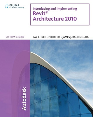 Introducing and Implementing Revit Architecture 2010 - Fox, Lay Christopher, and Balding, James J