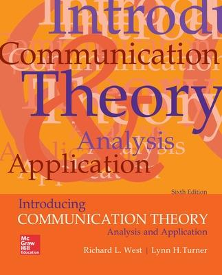 Introducing Communication Theory: Analysis and Application - West, Richard L, Dr., and Turner, Lynn H, Dr.