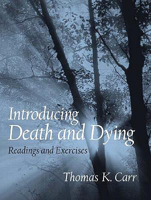Introducing Death and Dying: Readings and Exercises - Carr, Thomas K