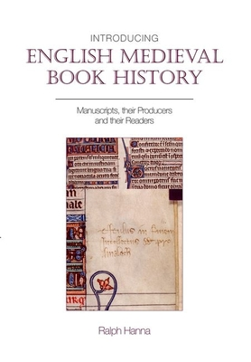 Introducing English Medieval Book History: Manuscripts, their Producers and their Readers - Hanna, Ralph, III