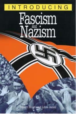 Introducing Fascism and Nazism - Hood, Stuart, and Jansz, Litza, and Appignanesi, Richard (Editor)