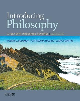 Introducing Philosophy: A Text with Integrated Readings - Solomon, Robert C., Professor, and Higgins, Kathleen Marie, and Martin, Clancy