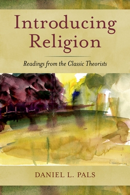 Introducing Religion: Readings from the Classic Theorists - Pals, Daniel L