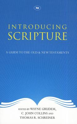 Introducing Scripture: A Guide to the Old and New Testaments - Grudem, Wayne (Editor), and Collins, C. John (Editor), and Schreiner, Thomas R. (Editor)