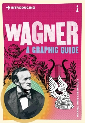 Introducing Wagner: A Graphic Guide - White, Michael, and Scott, Kevin