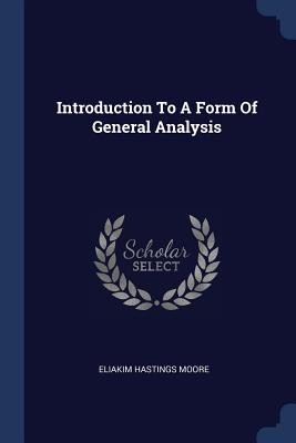 Introduction to a Form of General Analysis - Moore, Eliakim Hastings