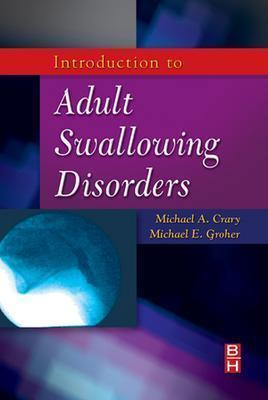 Introduction to Adult Swallowing Disorders - Crary, Michael A, and Groher, Michael E, PhD