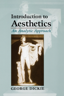 Introduction to Aesthetics: An Analytic Approach - Dickie, George