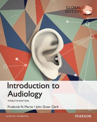Introduction to Audiology: Global Edition - Martin, Frederick N., and Clark, John Greer