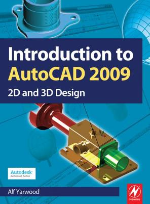 Introduction to AutoCAD 2009: 2D and 3D Design - Yarwood, Alf