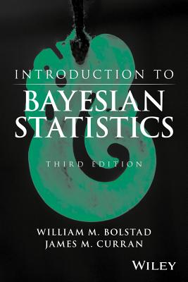 Introduction to Bayesian Statistics - Bolstad, William M, and Curran, James M