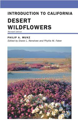Introduction to California Desert Wildflowers: Revised Edition - Munz, Philip A, and Renshaw, Diane L (Editor), and Ornduff, Robert (Introduction by)