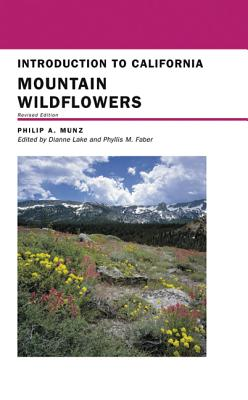 Introduction to California Mountain Wildflowers: Revised Edition - Munz, Philip A, and Lake, Dianne (Editor), and Faber, Phyllis M (Editor)