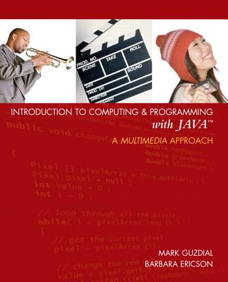 Introduction to Computing and Programming with Java: A Multimedia Approach - Guzdial, Mark J, and Ericson, Barbara