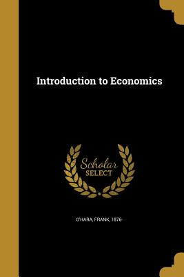 Introduction to Economics - O'Hara, Frank 1876- (Creator)