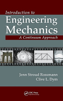 Introduction to Engineering Mechanics: A Continuum Approach - Dym, Clive L, and Rossmann, Jenn Stroud