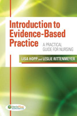 Introduction to Evidence-Based Practice: A Practical Guide for Nursing - Hopp, Lisa, and Rittenmeyer, Leslie, PsyD, RN, CNE
