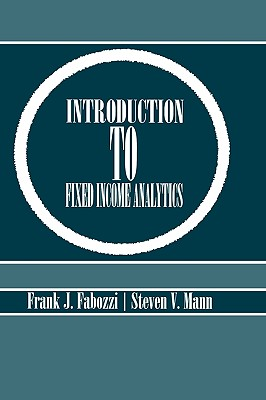 Introduction to Fixed Income Analytics - Fabozzi, Frank J, and Mann, Steven V